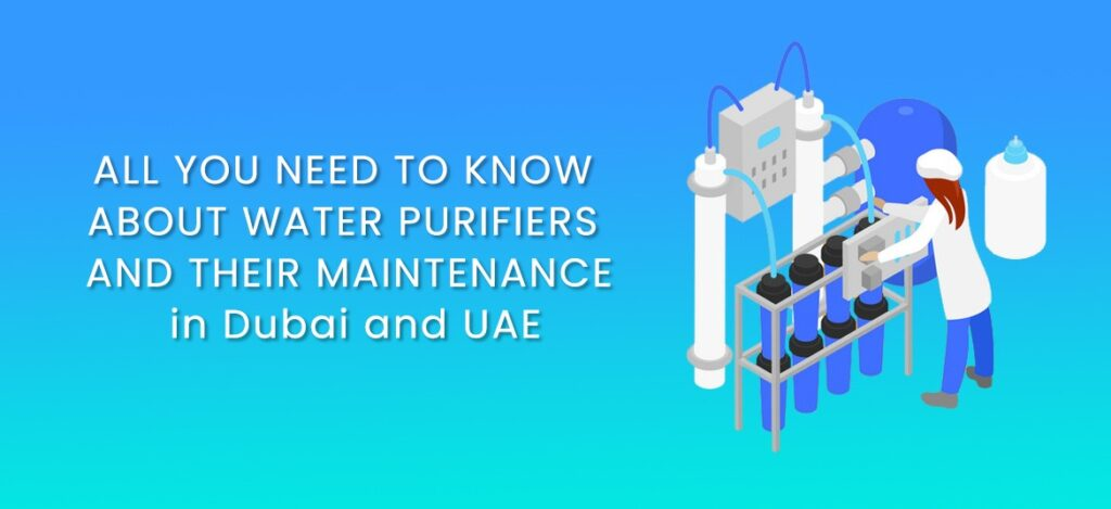 Water Purifiers And Their Maintenance In Dubai And UAE